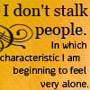 I don't stalk people