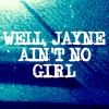 Jayne is no girl