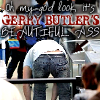 timidaffection: Gerry Butler: Beautiful Ass