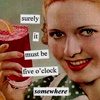 Anne Taintor- 5 O'clock