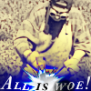 Pounding the crap out of 'All is woe!'