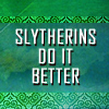 Slytherins do it better!
