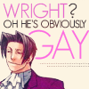 [Phoenix] Wright? Obviously gay.
