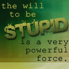 will to be stupid (green)