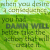 must take the action, when you desires consequences