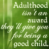adulthood isn't a reqard for being a go