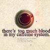 too much blood in my caffeine