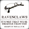 wiseravenclaw: Ravenclaws > you