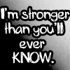 Stronger than you will ever know