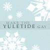 make the yuletide gay -- bubbleforest