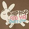 Hip-hop and ya dont' stop
