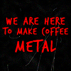Make coffee metal