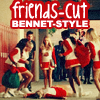 friends cut - bennet style