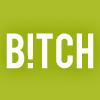 Who's a Bitch? I am.