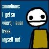 Freak myself out