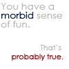 morbid sense of fun
