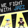 HM > We Fight With Jazz
