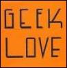 Geek Love, Nerd Love