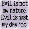 EVIL IS MY DAY JOB