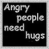 Angry needs hug