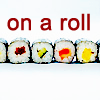 『The Indestructible World Commentator™』: sushi on a roll