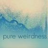 pureweirdness