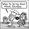 way to bring down the mood, stumpy
