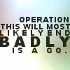 Operation likely end badly - a go