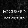 Focused NOT Obsessed