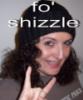 Fo' Shizzle
