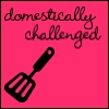 domestically challenged