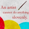 An artist cannot do anything slovenly