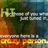 Everyone is a crazy person