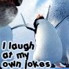 i laugh at my own jokes