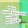 terrible last words