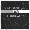 Please Wait, Brain Loading