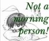So not a morning person