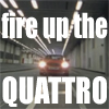 Fire up the Quattro!