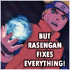 rasengan fixes everything!