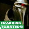 Frakking toasters!!