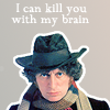 tardis_stowaway: I can kill you with my brain