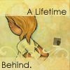 Lifetime Behind