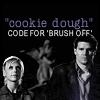 Nikki: btvs: cookie dough = brush off lol