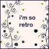 i'm so retro