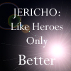 Jericho Like Heroes Only Better