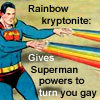 SUPERMAN TURNS YOU GAY