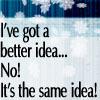 better idea same idea