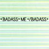 Badass me