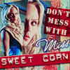 don't mess with miss sweetcorn