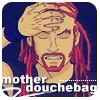 mother douchebag